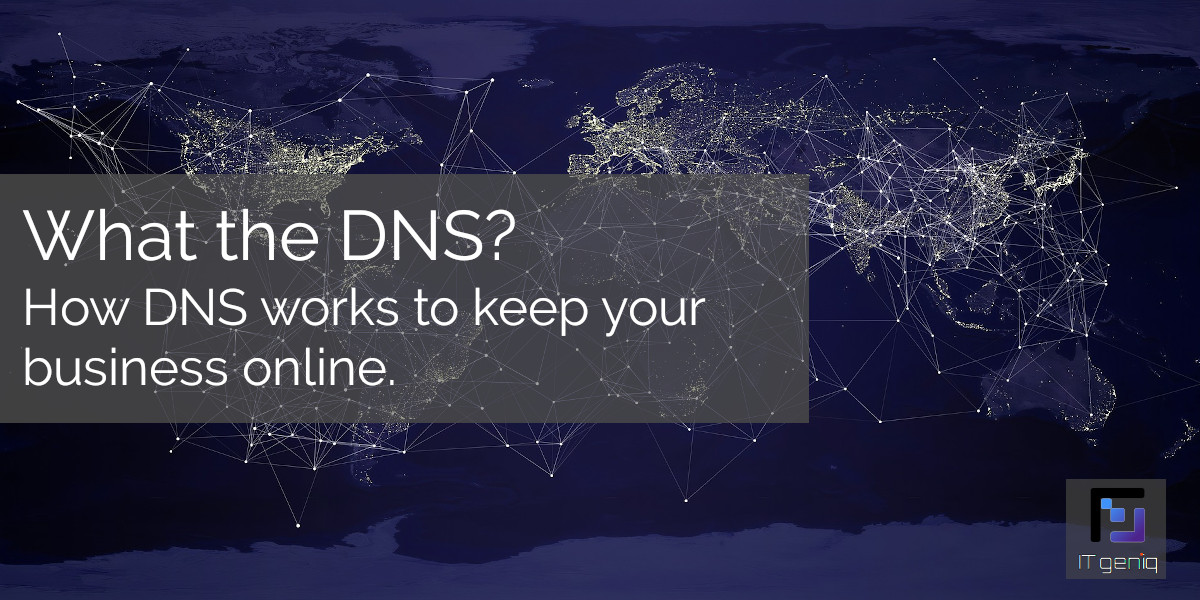 What the DNS? How the domain name system keeps your business online.