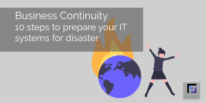 Business Continuity – 10 steps to prepare your IT systems for disaster